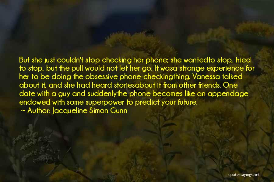 Jacqueline Simon Gunn Quotes: But She Just Couldn't Stop Checking Her Phone; She Wantedto Stop, Tried To Stop, But The Pull Would Not Let