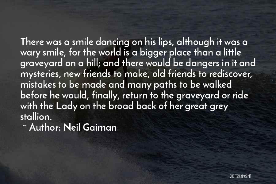 Neil Gaiman Quotes: There Was A Smile Dancing On His Lips, Although It Was A Wary Smile, For The World Is A Bigger