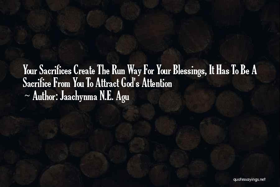 Jaachynma N.E. Agu Quotes: Your Sacrifices Create The Run Way For Your Blessings, It Has To Be A Sacrifice From You To Attract God's