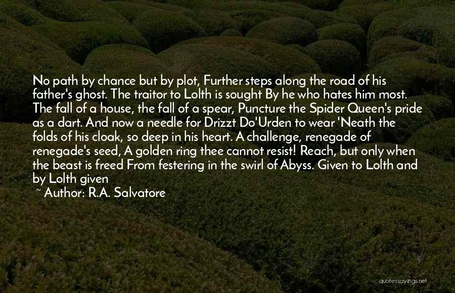 R.A. Salvatore Quotes: No Path By Chance But By Plot, Further Steps Along The Road Of His Father's Ghost. The Traitor To Lolth