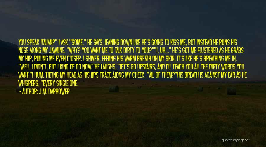 J.M. Darhower Quotes: You Speak Italian? I Ask.some, He Says, Leaning Down Like He's Going To Kiss Me, But Instead He Runs His