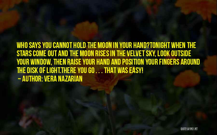 Vera Nazarian Quotes: Who Says You Cannot Hold The Moon In Your Hand?tonight When The Stars Come Out And The Moon Rises In