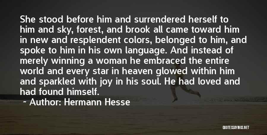 Hermann Hesse Quotes: She Stood Before Him And Surrendered Herself To Him And Sky, Forest, And Brook All Came Toward Him In New
