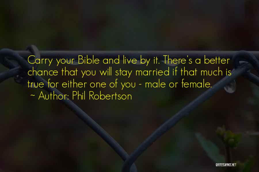 Phil Robertson Quotes: Carry Your Bible And Live By It. There's A Better Chance That You Will Stay Married If That Much Is