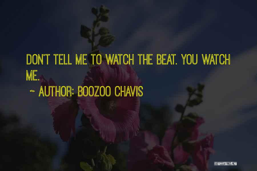 Boozoo Chavis Quotes: Don't Tell Me To Watch The Beat. You Watch Me.