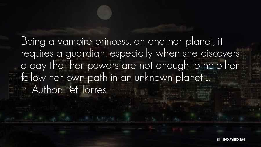 Pet Torres Quotes: Being A Vampire Princess, On Another Planet, It Requires A Guardian, Especially When She Discovers A Day That Her Powers