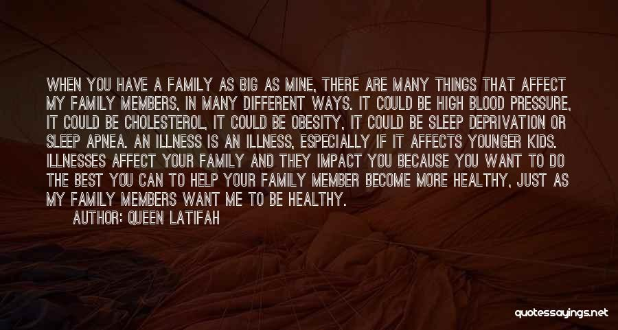 Queen Latifah Quotes: When You Have A Family As Big As Mine, There Are Many Things That Affect My Family Members, In Many