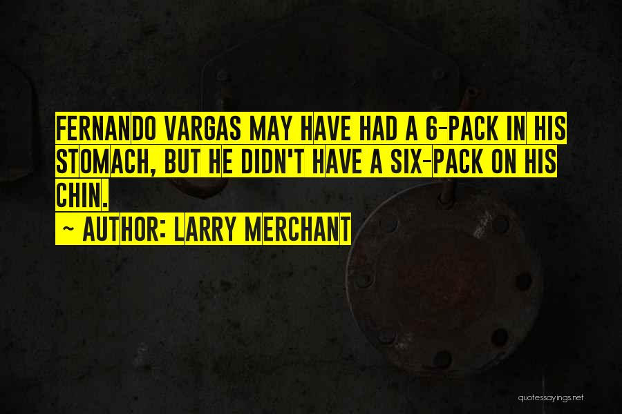 6 Packs Quotes By Larry Merchant