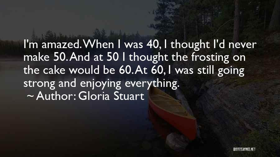 60 Plus Birthday Quotes By Gloria Stuart