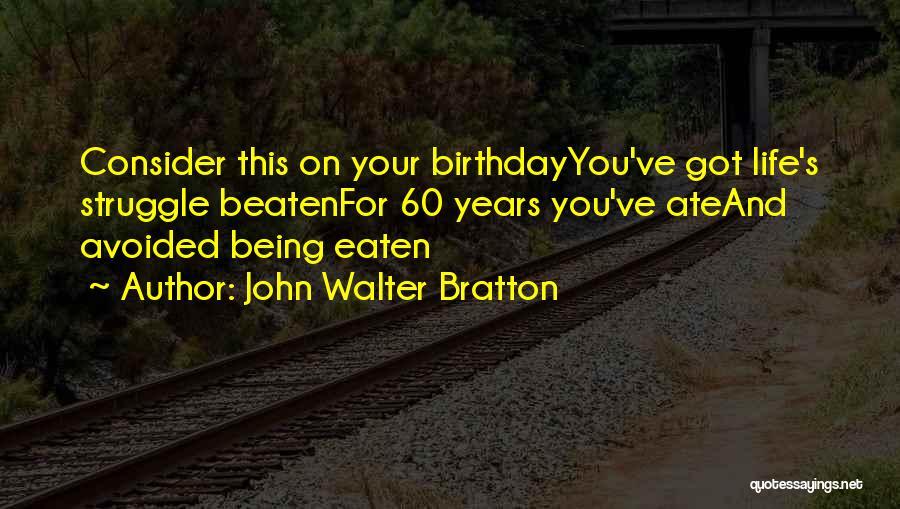 60 Plus Birthday Quotes By John Walter Bratton