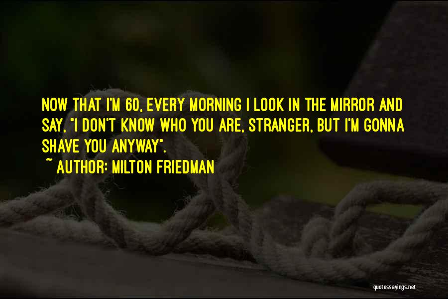 60 Plus Birthday Quotes By Milton Friedman