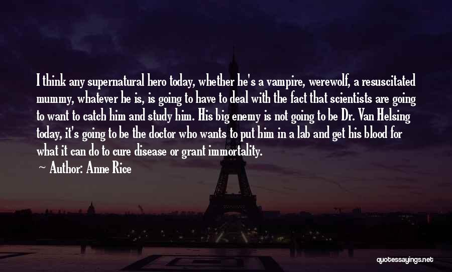 Anne Rice Quotes: I Think Any Supernatural Hero Today, Whether He's A Vampire, Werewolf, A Resuscitated Mummy, Whatever He Is, Is Going To