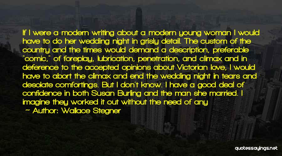Wallace Stegner Quotes: If I Were A Modern Writing About A Modern Young Woman I Would Have To Do Her Wedding Night In