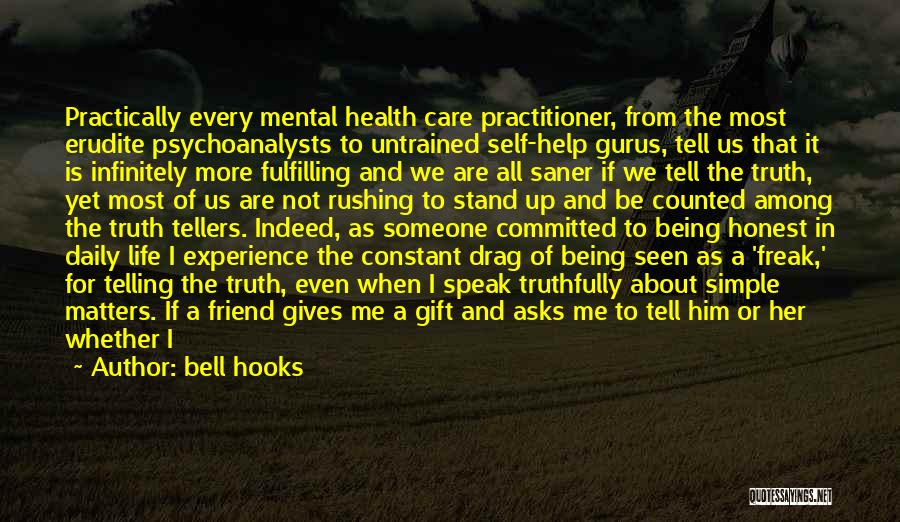 Bell Hooks Quotes: Practically Every Mental Health Care Practitioner, From The Most Erudite Psychoanalysts To Untrained Self-help Gurus, Tell Us That It Is