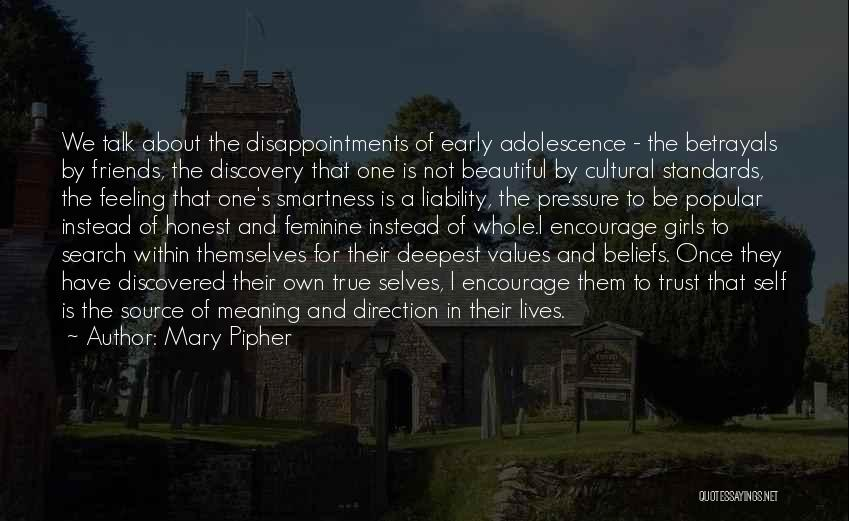 Mary Pipher Quotes: We Talk About The Disappointments Of Early Adolescence - The Betrayals By Friends, The Discovery That One Is Not Beautiful