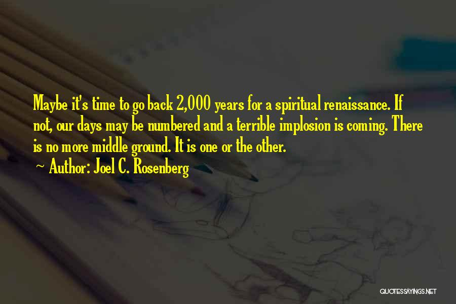 Joel C. Rosenberg Quotes: Maybe It's Time To Go Back 2,000 Years For A Spiritual Renaissance. If Not, Our Days May Be Numbered And