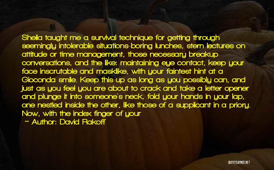 David Rakoff Quotes: Sheila Taught Me A Survival Technique For Getting Through Seemingly Intolerable Situations-boring Lunches, Stern Lectures On Attitude Or Time Management,