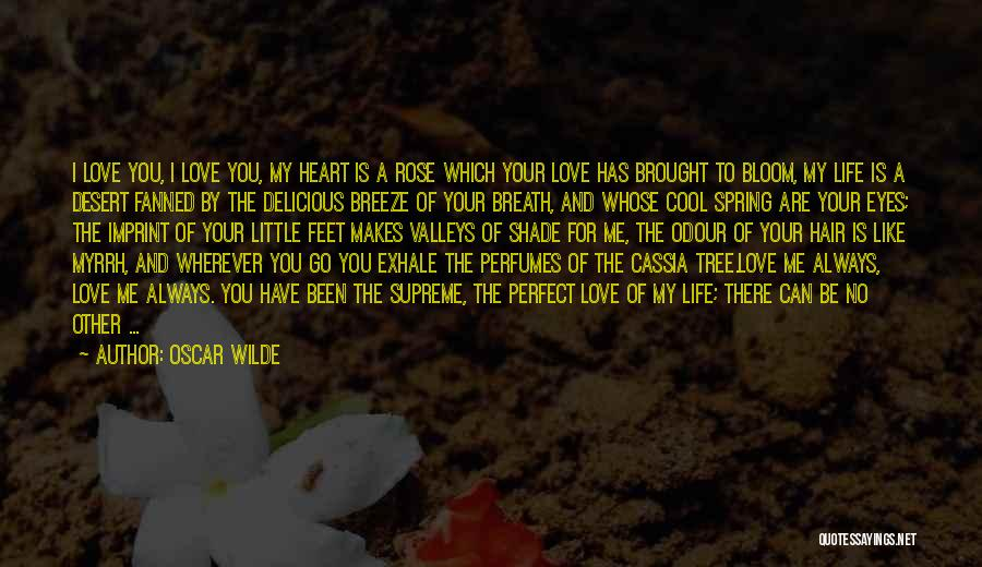 Oscar Wilde Quotes: I Love You, I Love You, My Heart Is A Rose Which Your Love Has Brought To Bloom, My Life