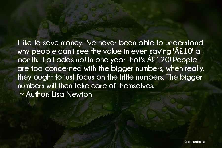 Lisa Newton Quotes: I Like To Save Money. I've Never Been Able To Understand Why People Can't See The Value In Even Saving