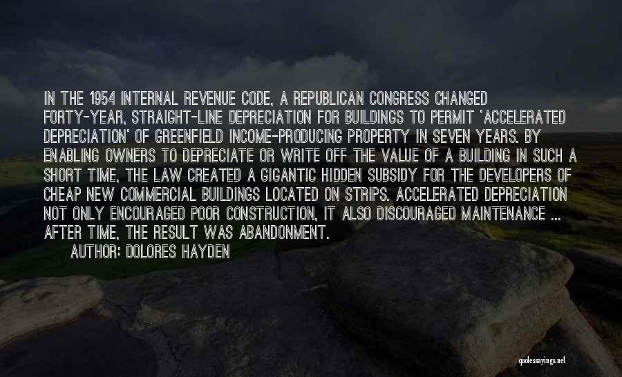 Dolores Hayden Quotes: In The 1954 Internal Revenue Code, A Republican Congress Changed Forty-year, Straight-line Depreciation For Buildings To Permit 'accelerated Depreciation' Of