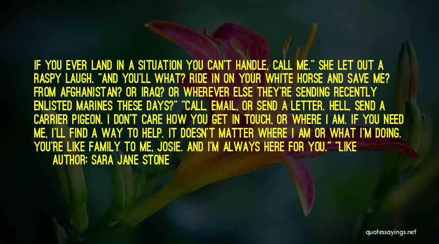 Sara Jane Stone Quotes: If You Ever Land In A Situation You Can't Handle, Call Me. She Let Out A Raspy Laugh. And You'll