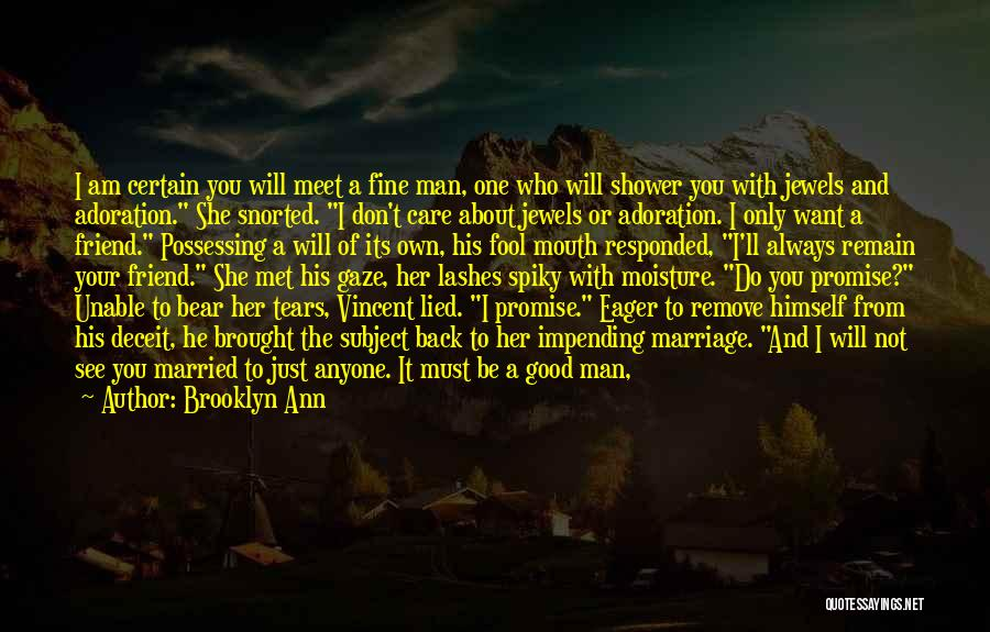 Brooklyn Ann Quotes: I Am Certain You Will Meet A Fine Man, One Who Will Shower You With Jewels And Adoration. She Snorted.