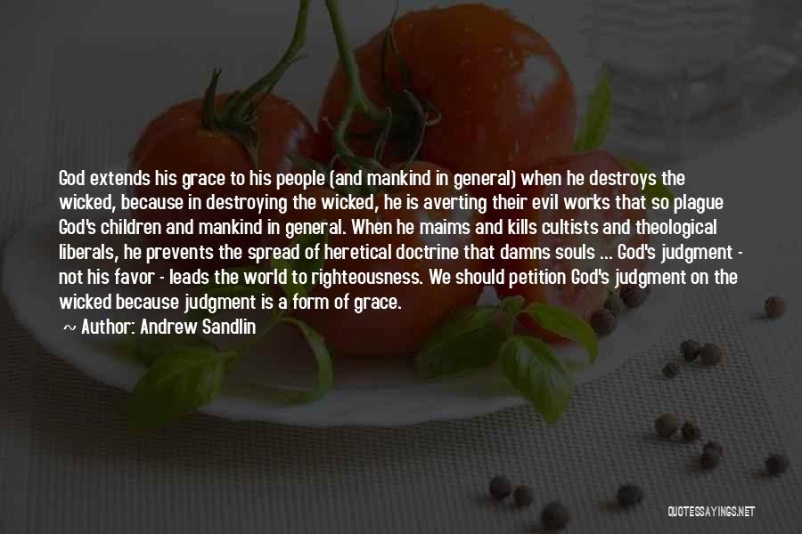 Andrew Sandlin Quotes: God Extends His Grace To His People (and Mankind In General) When He Destroys The Wicked, Because In Destroying The