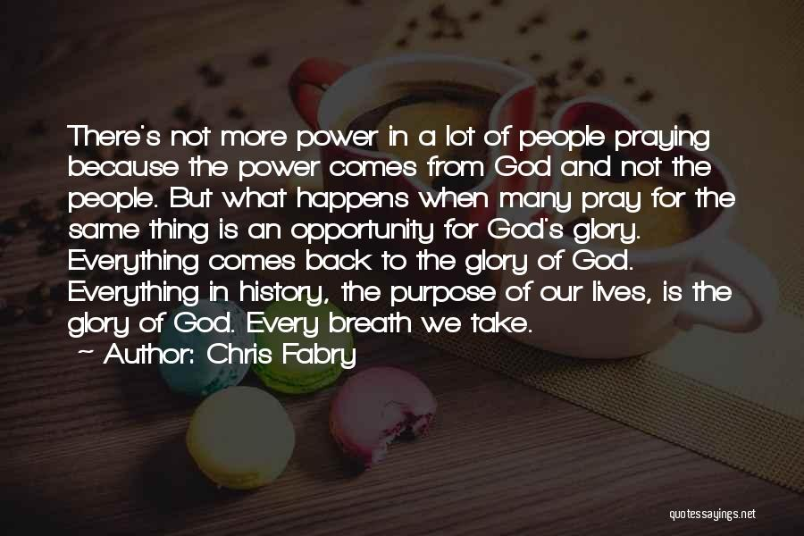 Chris Fabry Quotes: There's Not More Power In A Lot Of People Praying Because The Power Comes From God And Not The People.
