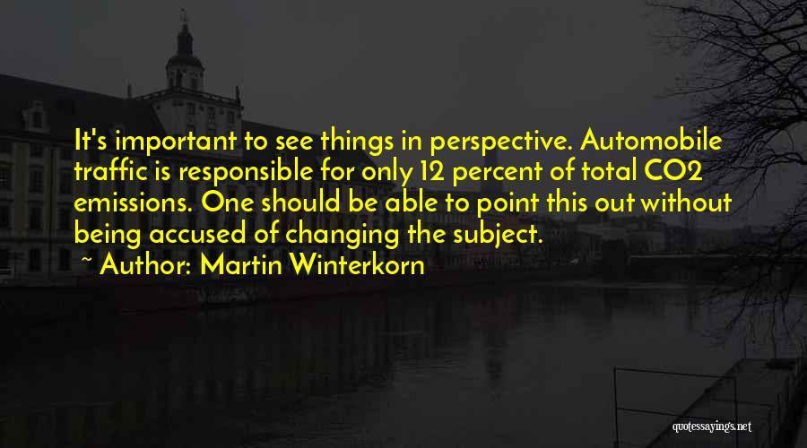 Martin Winterkorn Quotes: It's Important To See Things In Perspective. Automobile Traffic Is Responsible For Only 12 Percent Of Total Co2 Emissions. One