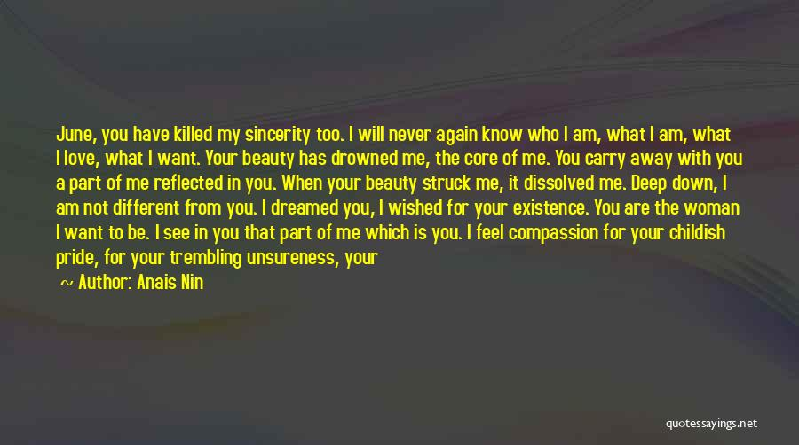 Anais Nin Quotes: June, You Have Killed My Sincerity Too. I Will Never Again Know Who I Am, What I Am, What I