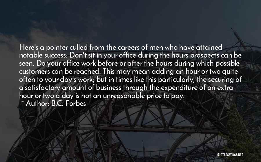 B.C. Forbes Quotes: Here's A Pointer Culled From The Careers Of Men Who Have Attained Notable Success: Don't Sit In Your Office During