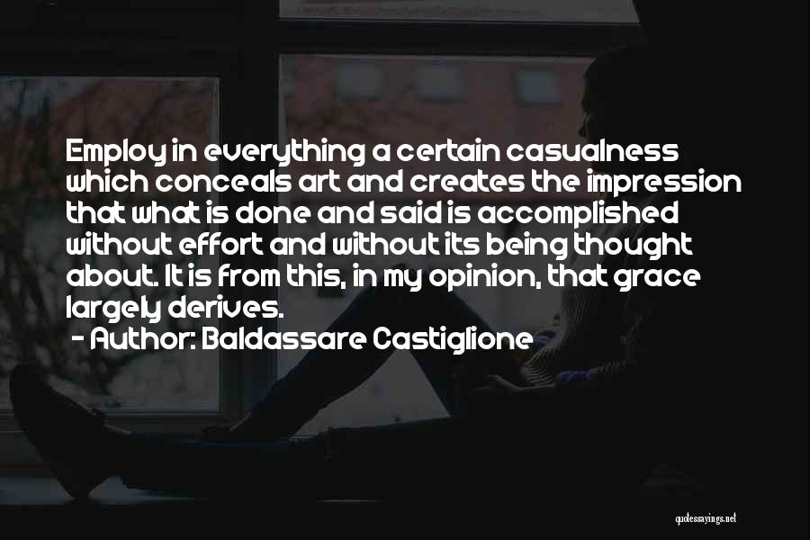Baldassare Castiglione Quotes: Employ In Everything A Certain Casualness Which Conceals Art And Creates The Impression That What Is Done And Said Is