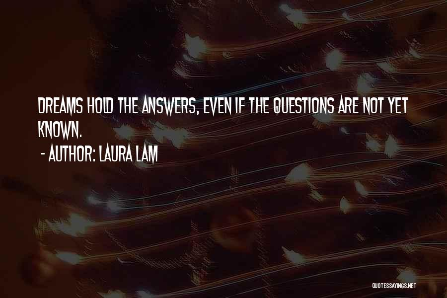 Laura Lam Quotes: Dreams Hold The Answers, Even If The Questions Are Not Yet Known.