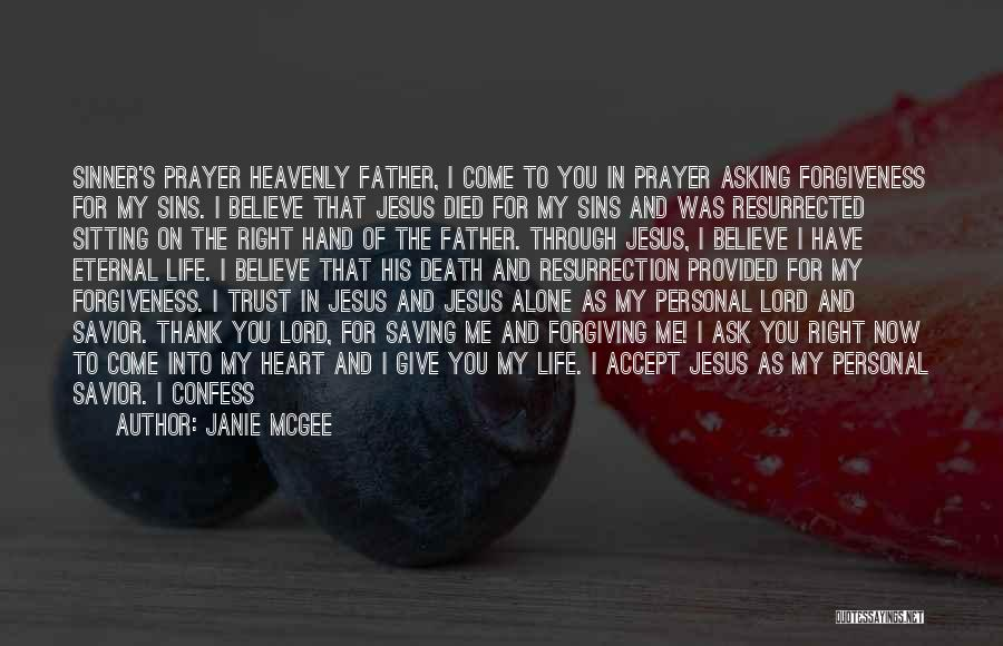 Janie McGee Quotes: Sinner's Prayer Heavenly Father, I Come To You In Prayer Asking Forgiveness For My Sins. I Believe That Jesus Died