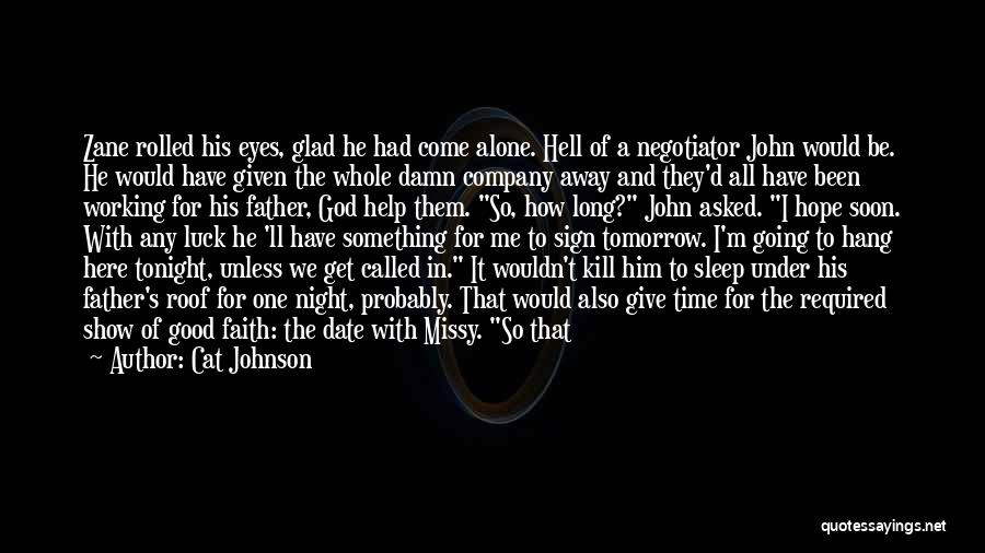 Cat Johnson Quotes: Zane Rolled His Eyes, Glad He Had Come Alone. Hell Of A Negotiator John Would Be. He Would Have Given
