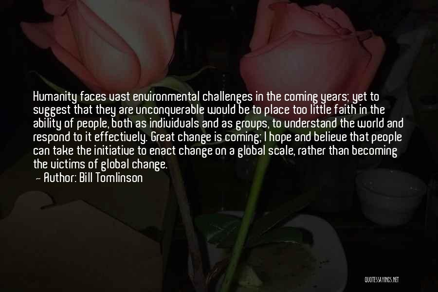 Bill Tomlinson Quotes: Humanity Faces Vast Environmental Challenges In The Coming Years; Yet To Suggest That They Are Unconquerable Would Be To Place