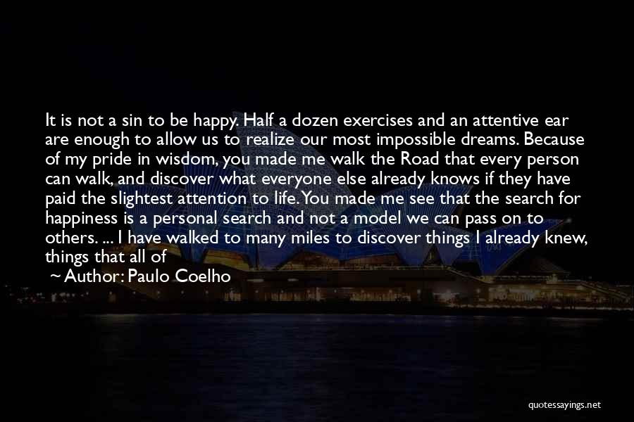 Paulo Coelho Quotes: It Is Not A Sin To Be Happy. Half A Dozen Exercises And An Attentive Ear Are Enough To Allow