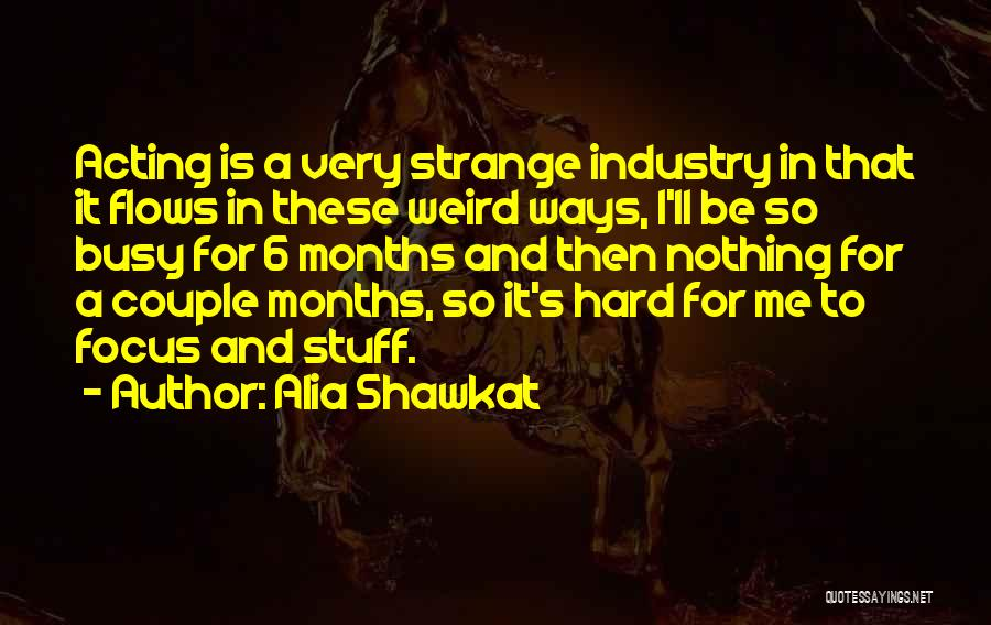 7 Months Quotes By Alia Shawkat