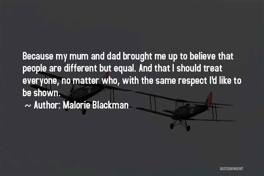 Malorie Blackman Quotes: Because My Mum And Dad Brought Me Up To Believe That People Are Different But Equal. And That I Should