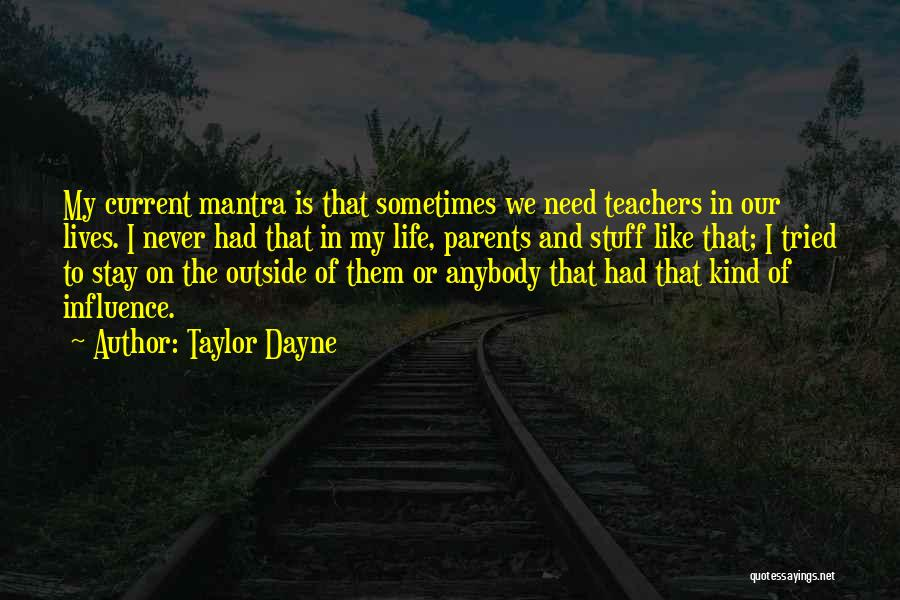 Taylor Dayne Quotes: My Current Mantra Is That Sometimes We Need Teachers In Our Lives. I Never Had That In My Life, Parents