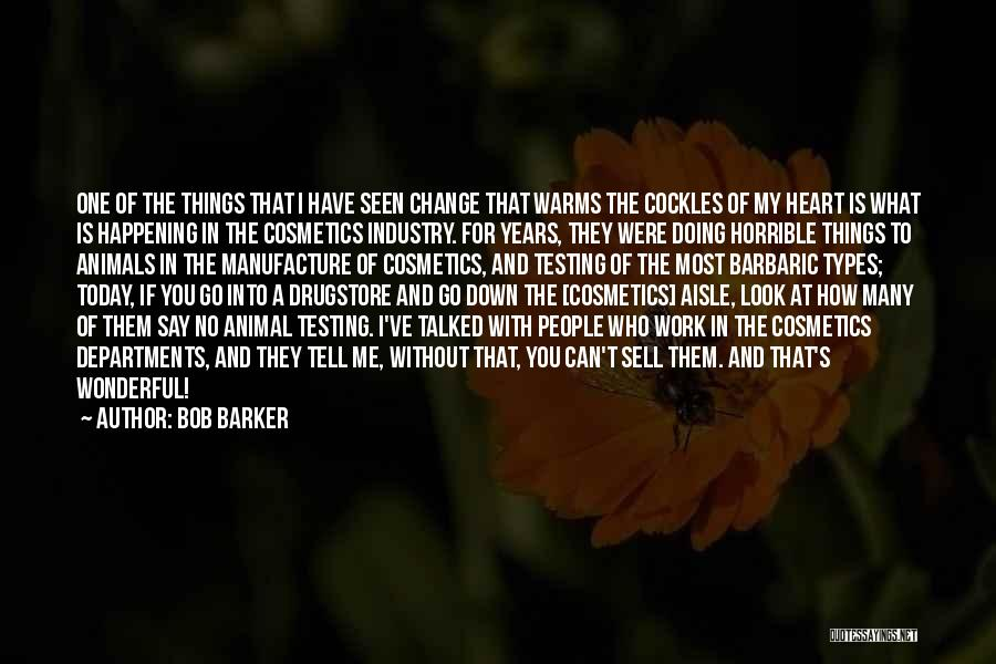 Bob Barker Quotes: One Of The Things That I Have Seen Change That Warms The Cockles Of My Heart Is What Is Happening