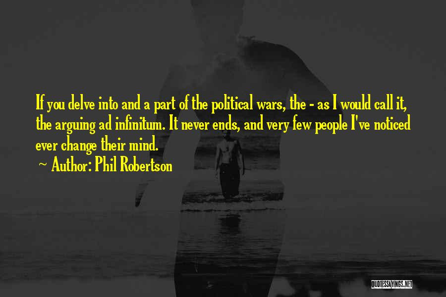 Phil Robertson Quotes: If You Delve Into And A Part Of The Political Wars, The - As I Would Call It, The Arguing