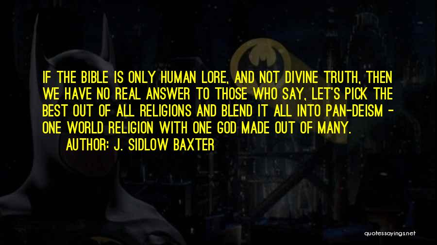 J. Sidlow Baxter Quotes: If The Bible Is Only Human Lore, And Not Divine Truth, Then We Have No Real Answer To Those Who