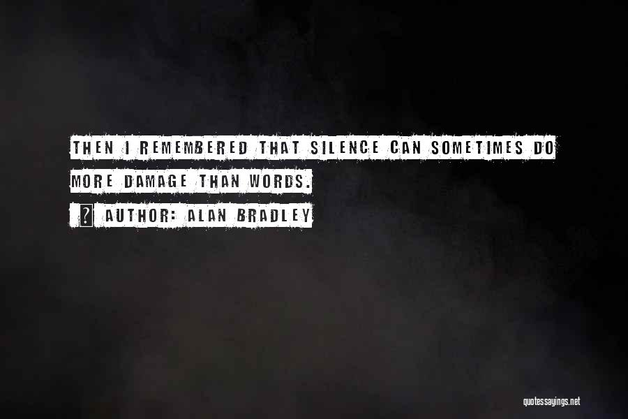 Alan Bradley Quotes: Then I Remembered That Silence Can Sometimes Do More Damage Than Words.