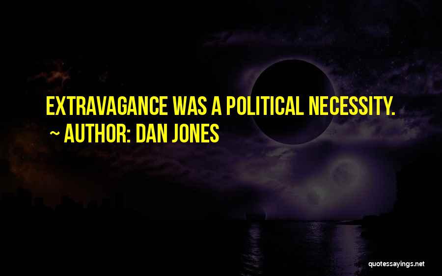 Dan Jones Quotes: Extravagance Was A Political Necessity.
