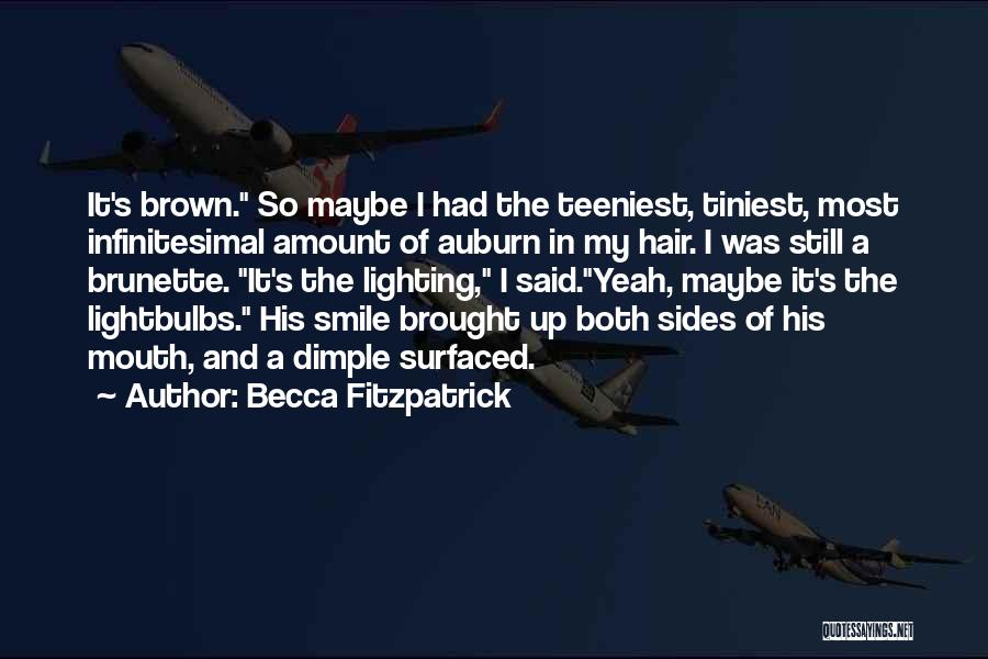 Becca Fitzpatrick Quotes: It's Brown. So Maybe I Had The Teeniest, Tiniest, Most Infinitesimal Amount Of Auburn In My Hair. I Was Still
