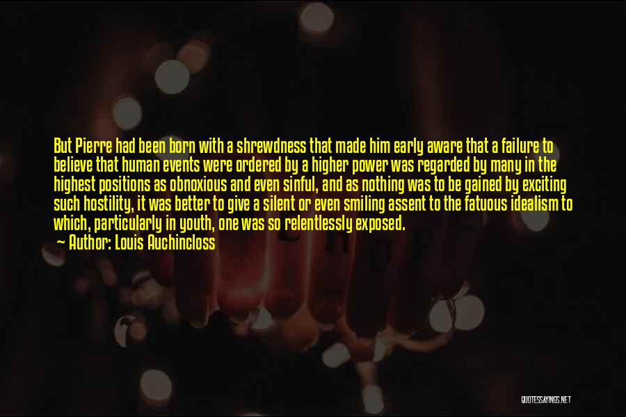 Louis Auchincloss Quotes: But Pierre Had Been Born With A Shrewdness That Made Him Early Aware That A Failure To Believe That Human