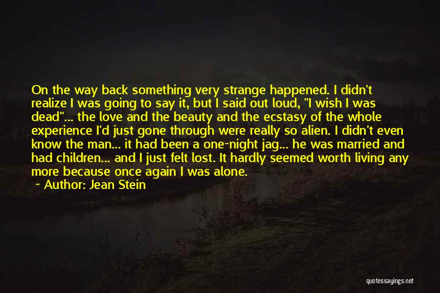 Jean Stein Quotes: On The Way Back Something Very Strange Happened. I Didn't Realize I Was Going To Say It, But I Said
