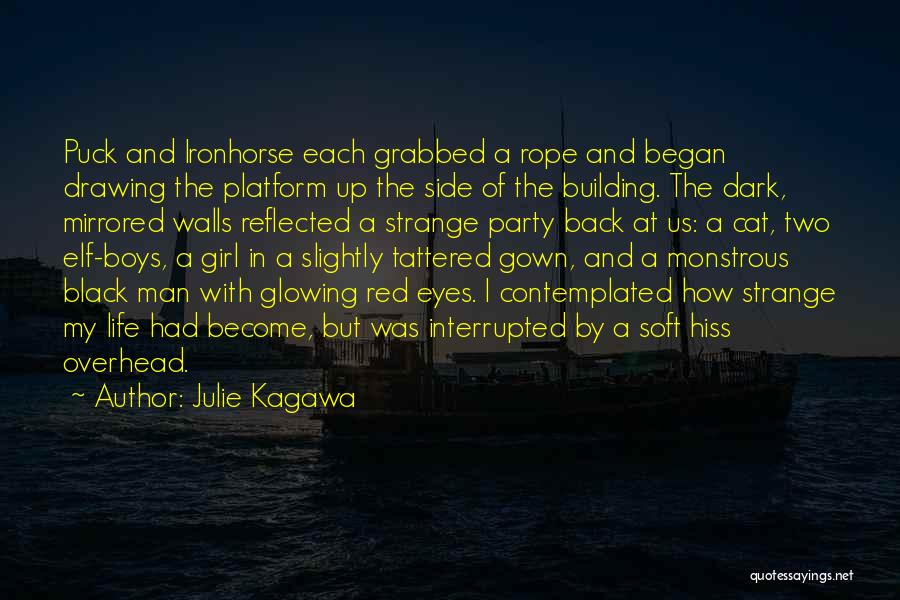 Julie Kagawa Quotes: Puck And Ironhorse Each Grabbed A Rope And Began Drawing The Platform Up The Side Of The Building. The Dark,