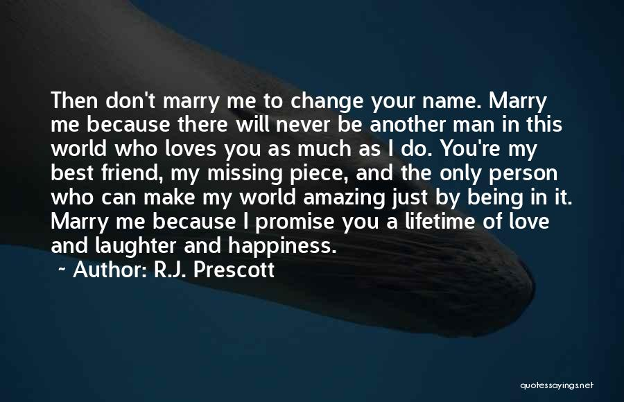 R.J. Prescott Quotes: Then Don't Marry Me To Change Your Name. Marry Me Because There Will Never Be Another Man In This World